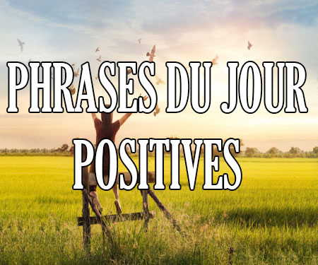 Citations et Phrases du Jour Positives